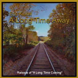 "Eric Kinkel's ""A Long Time Away""- reissue of ""A Long Time Coming"" copyright 1988"