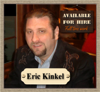 Eric Kinkel - Available for hire - Full time work desired